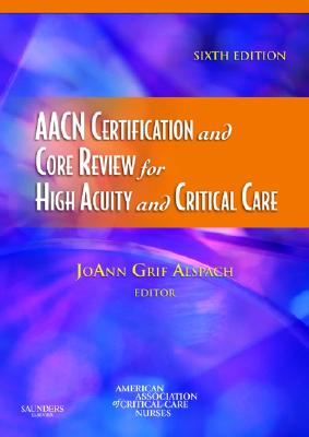 AACN Certification and Core Review for High Acuity and Critical Care By Alspach, JoAnn Griff (EDT)